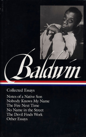 James Baldwin: Collected Essays: Notes of a Native Son / Nobody Knows My Name /