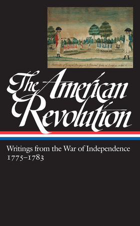 The American Revolution: Writings from the War of Independence 1775-1783