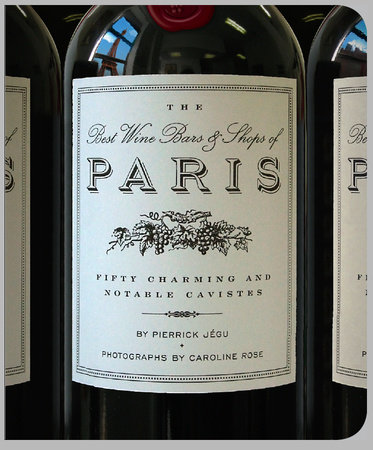 The Best Wine Bars & Shops of Paris by Pierrick Jegu