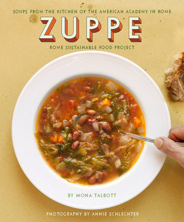 Zuppe: Soups from the Kitchen of the American Academy in Rome, The Rome Sustainable Food Project by