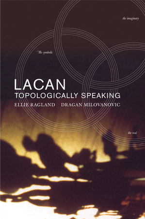 Lacan: Topologically Speaking by