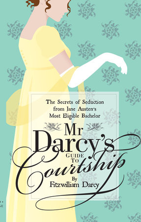 Mr Darcy's Guide to Courtship by Fitzwilliam Darcy