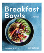 Breakfast Bowls Written by Caroline Griffiths
