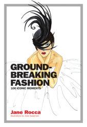 Groundbreaking Fashion Written by Jane Rocca, Illustrated by Juliet Sulejmani