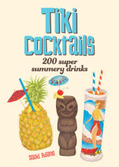 Tiki Cocktails Written by Dave Adams, Illustrated by Heather Menzies