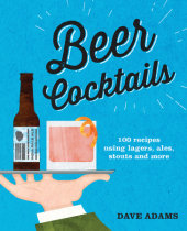 Beer Cocktails Written by Dave Adams