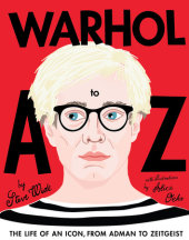 Warhol A to Z Written by Steve Wide, Illustrated by Alice Oehr