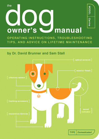 The Dog Owner's Manual by Dr. David Brunner and Sam Stall