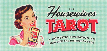The Housewives Tarot by Jude Buffum and Paul Kepple