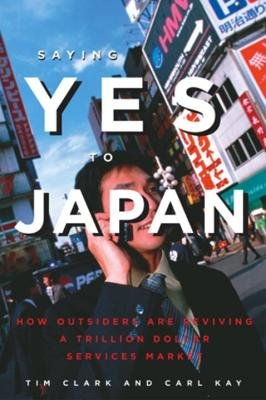 Saying Yes to Japan by Tim Clark and Carl Kay