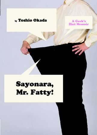 Sayonara, Mr. Fatty!: A Geek's Diet Memoir by