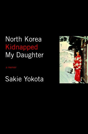 North Korea Kidnapped My Daughter by Sakie Yokota