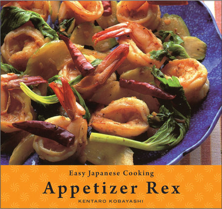 Easy Japanese Cooking: Appetizer Rex by Kentaro Kobayashi