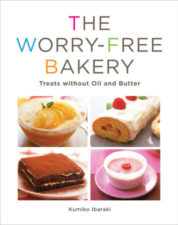 Worry-free Bakery: Treats without Oil and Butter by Kumiko Ibaraki