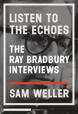 Listen to the Echoes by Sam Weller and Ray Bradbury