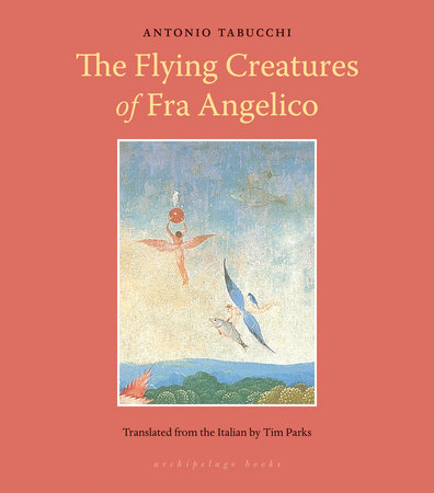 Flying Creatures of Fra Angelico by Antonio Tabucchi
