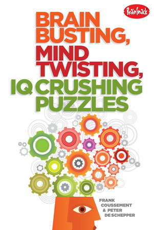 Brain Busting, Mind Twisting, IQ Crushing Puzzles by