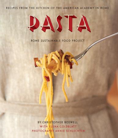 Pasta: Recipes from the Kitchen of the American Academy in Rome, Rome Sustainable Food Project by