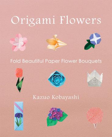 Origami Flowers by Kazuo Kobayashi