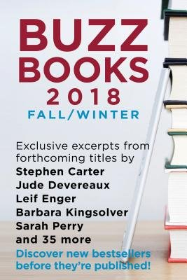 Cover of Buzz Books 2018: Fall/Winter: Exclusive Excerpts from Forthcoming Titles by Stephen Carter, Jude Devereaux, Leif Enger, Barbara Kingsolver, Sarah Pe