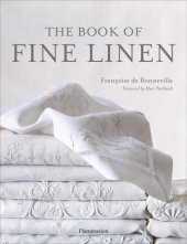 The Book of Fine Linen Written by Francoise De Bonneville, Foreword by Marc Porthault