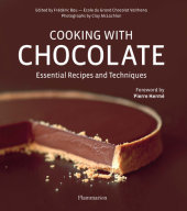 Cooking with Chocolate Edited by Frederic Bau, Foreword by Pierre Hermé, Contribution by L'Ecole du Grand Chocolat Valrhona, Photographed by Clay McLachlan