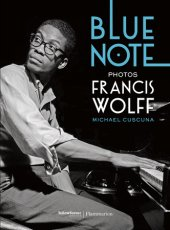 Blue Note Photographed by Francis Wolff, Text by Michael Cuscuna