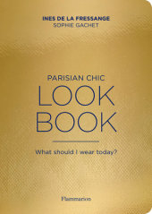 Parisian Chic Look Book Written by Ines de la Fressange and Sophie Gachet, Contribution by Jeanne Le Bault, Photographed by Benoît Peverelli