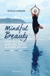 Mindful Beauty Written by Estelle Lefébure, Photographed by Sylvie Lancrenon and Olivier Borde
