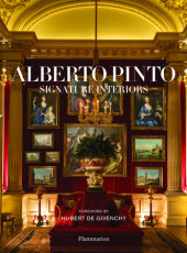 Alberto Pinto: Signature Interiors Written by Anne Bony, Foreword by Hubert de Givenchy, Introduction by Linda Pinto