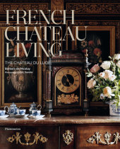 French Chateau Living Written by Barbara de Nicolay, Foreword by Stéphane Bern, Contribution by Christine Toulier and Christiane de Nicolay-Mazery, Photographed by Éric Sander
