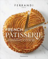 French Patisserie Written by École Ferrandi, Photographed by Rina Nurra