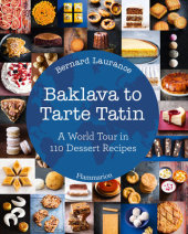 Baklava to Tarte Tatin Written by Bernard Laurance, Photographed by Amélie Roche