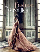 Fashion and Versailles Written by Laurence Benaïm, Foreword by Catherine Pegard