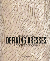 Defining Dresses Written by Arthur Dreyfus, Foreword by Olivier Gabet