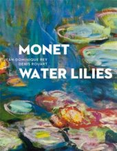 Monet: Water Lilies Written by Jean-Dominique Rey and Denis Rouart