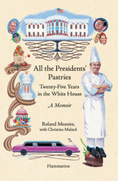 All the Presidents' Pastries Written by Roland Mesnier and Christian Malard
