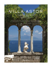 Villa Astor Written by Right Honorable the Lord Astor of Hever, Curt DiCamillo and Alexandra Campbell, Contribution by Suzanne Tise-Isoré, Photographed by Éric Sander