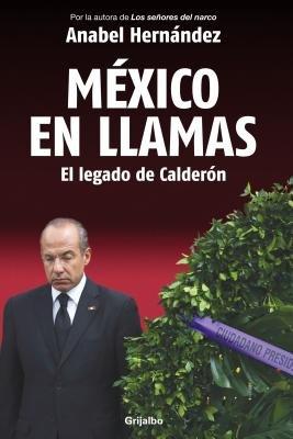 Mexico en Llamas: El Legado de Calderon by