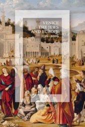 Venice, the Jews, and Europe Written by Donatella Calabi