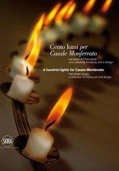 A Hundred Lights for Casale Monferrato Edited by Elio Carmi and Maria Luisa Caffarelli