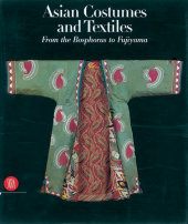 Asian Costumes and Textiles Written by Mary Hunt Kahlenberg