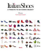 Italian Shoes Photographed by Giovanni Gastel, Introduction by Giusi Ferre