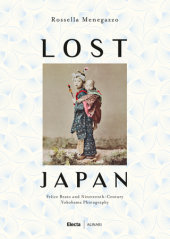 Lost Japan Photographed by Felice Beato, Text by Rossella Manegazzo