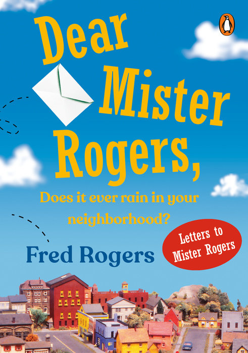 Dear Mister Rogers Does It Ever Rain In Your Neighborhood By Fred Rogers 9780140235159 Penguinrandomhouse Com Books