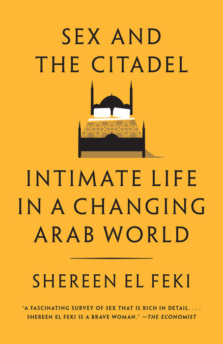 Sex and the Citadel: Intimate Life in a Changing Arab World by Shereen El Feki