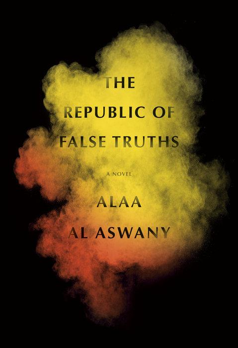 The Republic of False Truths by Alaa Al Aswany: 9780307957221 |  PenguinRandomHouse.com: Books