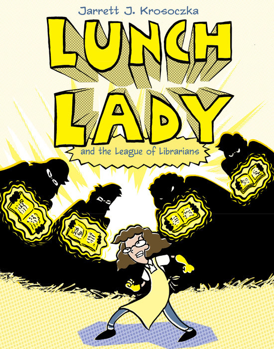 Cover of Lunch Lady and the League of Librarians