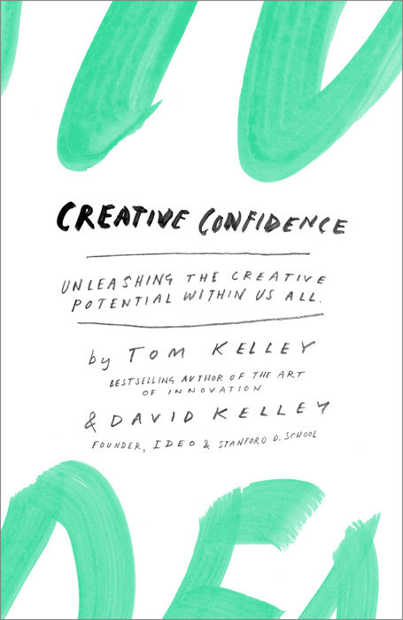 Creative Confidence by David Kelley & Tom Kelley