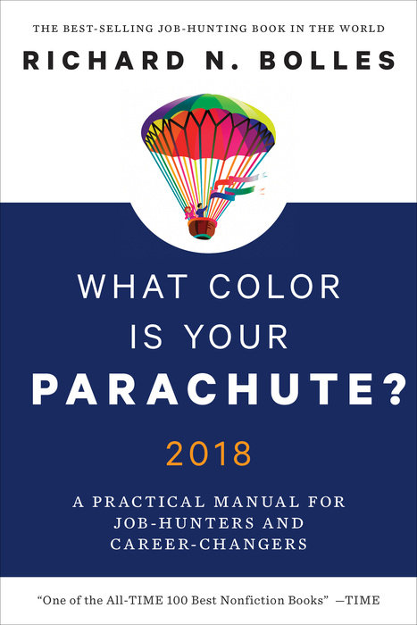 What Color Is Your Parachute? 2018 by Richard N. Bolles